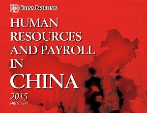 Human Resources and Payroll in China 2015 – New Publication from China Briefing